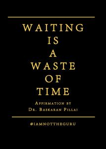 Waiting Is A Waste of Time