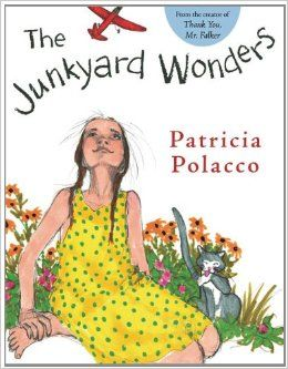 Junkyard Wonders: Patricia Polacco Great book for teaching children perseverance, cause/effect, and how to think about what they can do not what they can't.