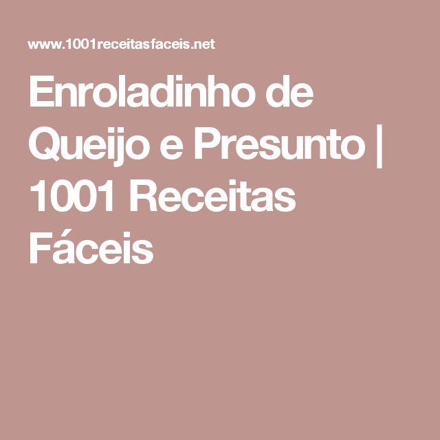 Enroladinho de Queijo e Presunto   1001 Receitas Fáceis