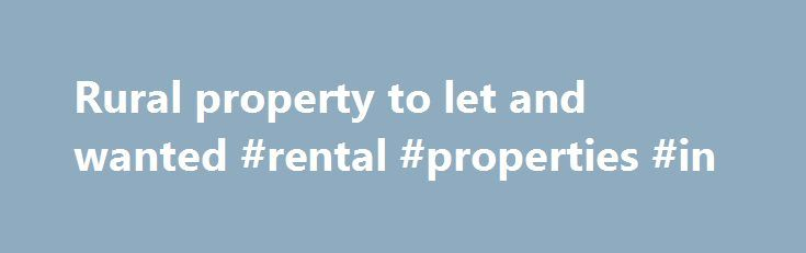 Rural property to let and wanted #rental #properties #in http://rental.remmont.com/rural-property-to-let-and-wanted-rental-properties-in/  #property for rent uk # F arm P roperty.net Farm, equestrian or country property; land, woodland, or on-farm commercial property to let by or wanted. We specialise in marketing or locating rural property throughout the UK. Property to let adverts are free. These are retained for 6 months Property wanted to let adverts are currently...