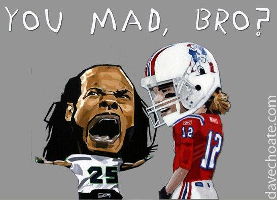 You mad, bro? Seahawks vs Patriots.