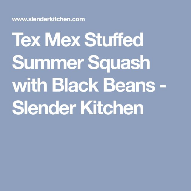 Tex Mex Stuffed Summer Squash with Black Beans - Slender Kitchen