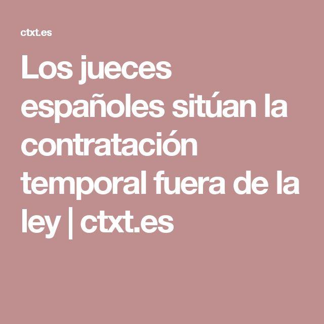 Los jueces españoles sitúan la contratación temporal fuera de la ley | ctxt.es