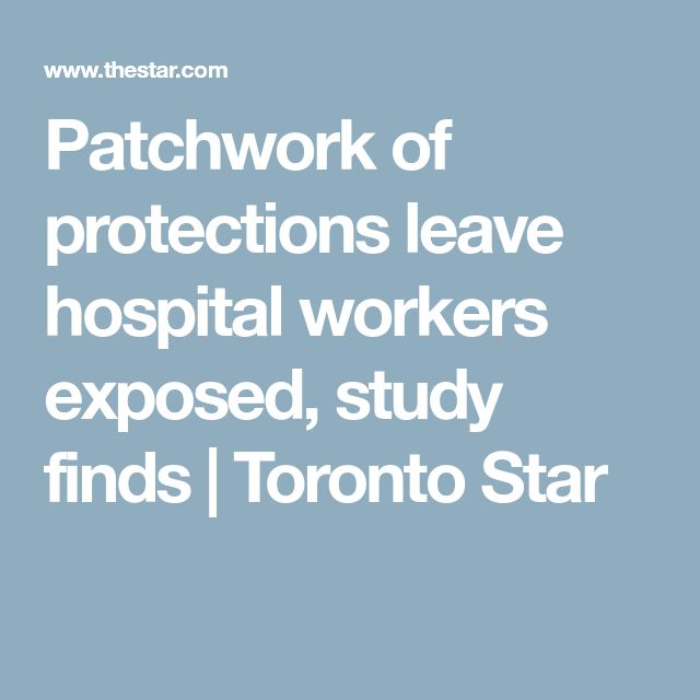 Patchwork of protections leave hospital workers exposed, study finds | Toronto Star
