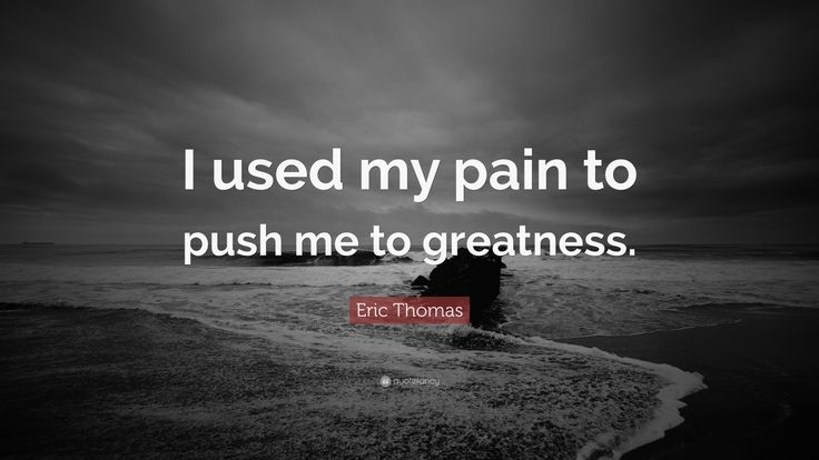 """Eric Thomas Quote: """"I used my pain to push me to greatness."""""""