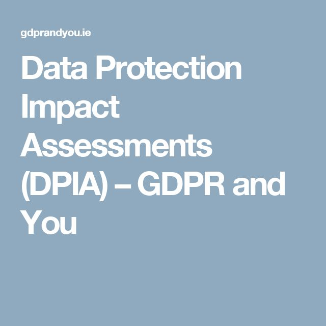 Data Protection Impact Assessments (DPIA) – GDPR and You
