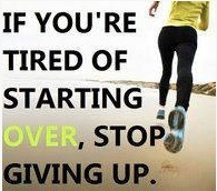 If you are tired of starting over, stop giving up.