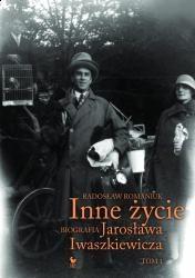 """Romaniuk Radosław """"Inne życie"""" - biografia Iwaszkiewicza"""