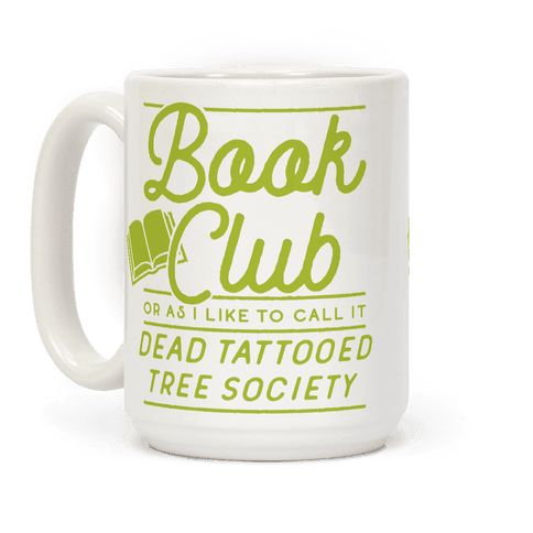 """Show your love for the written word with this book lover's coffee mug. If you think about it books are just the tattooed corpses of trees, and that is metal af. This funny book club mug features the phrase """"Book Club Or As I Like To Call It Dead Tattooed Tree Society."""""""