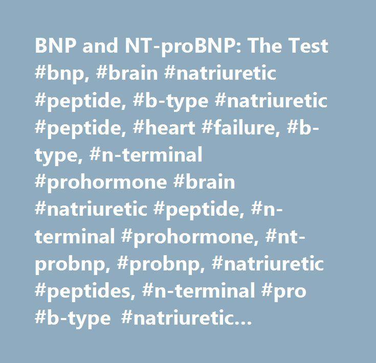 BNP and NT-proBNP: The Test #bnp, #brain #natriuretic #peptide, #b-type #natriuretic #peptide, #heart #failure, #b-type, #n-terminal #prohormone #brain #natriuretic #peptide, #n-terminal #prohormone, #nt-probnp, #probnp, #natriuretic #peptides, #n-terminal #pro #b-type #natriuretic #peptide, #chf, #congestive #heart #failure…