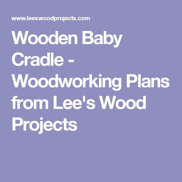 Wooden Baby Cradle - Woodworking Plans from Lee's Wood Projects
