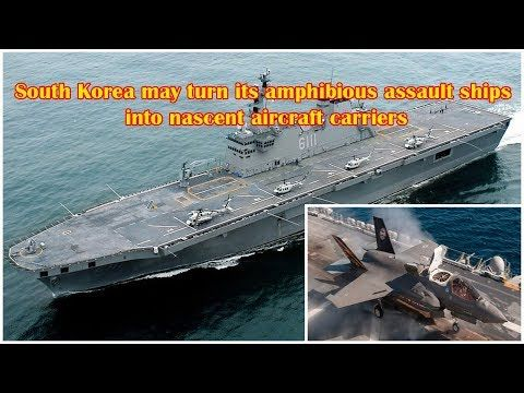 South Korea May Turn Its Assault Ships into F-35 Armed Aircraft Carriers South Korea may turn its amphibious assault ships into nascent aircraft carriers—according to a report by the Yonhap News Agency, at least. In a report from late last month, Yonhap claimed that South Korean military o...