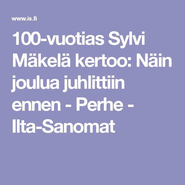 100-vuotias Sylvi Mäkelä kertoo: Näin joulua juhlittiin ennen - Perhe - Ilta-Sanomat
