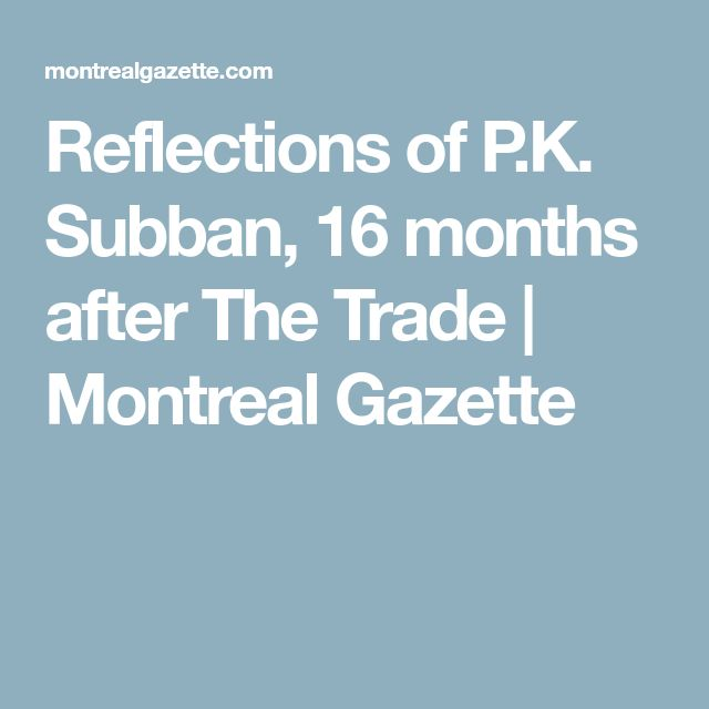 Reflections of P.K. Subban, 16 months after The Trade | Montreal Gazette