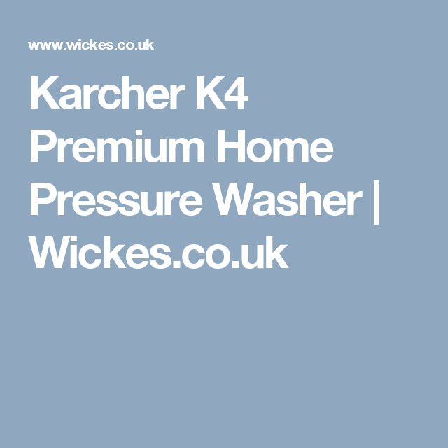 Karcher K4 Premium Home Pressure Washer | Wickes.co.uk