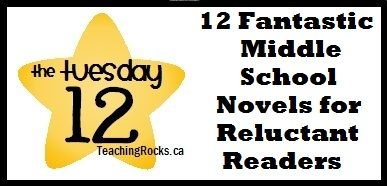 The Tuesday 12: 12 Fantastic Middle School Novels that will Captivate Even Your Most Reluctant Readers! - Teaching Rocks!   Teaching Rocks!