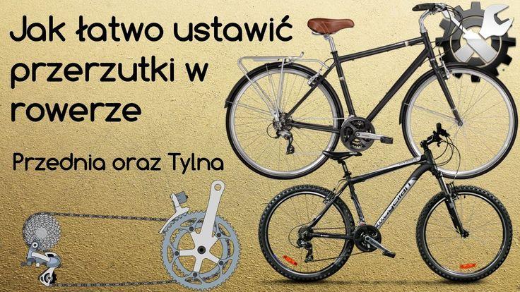 Jak łatwo naprawić i ustawić przerzutki w rowerze - przednia i tylna