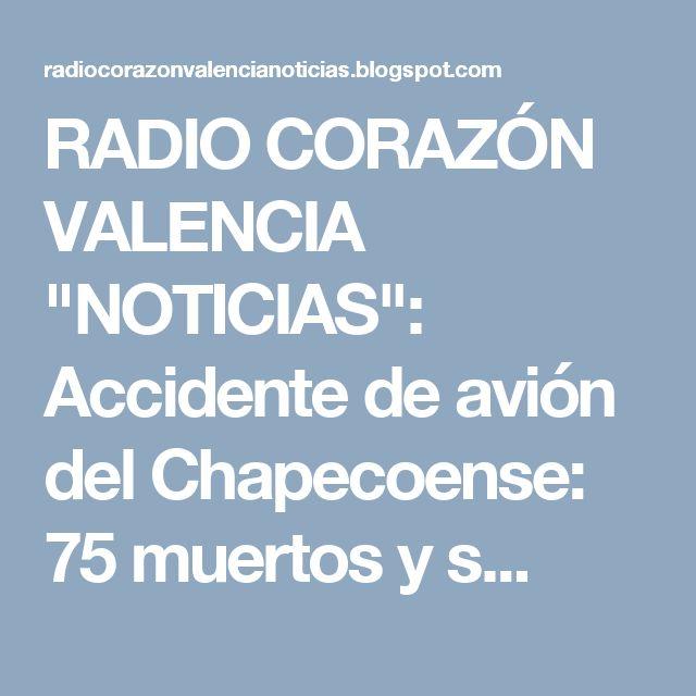 """RADIO CORAZÓN VALENCIA  """"NOTICIAS"""": Accidente de avión del Chapecoense: 75 muertos y s..."""
