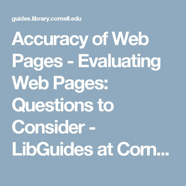 Accuracy of Web Pages - Evaluating Web Pages: Questions to Consider - LibGuides at Cornell University