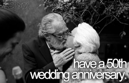have a 50th wedding anniversary50Th Wedding Anniversary, 50Th Anniversary, Buckets Lists, Bucketlist Married, Before I Die, 50Th Anniversaries, 50Th Wedding Anniversaries, 50 Years, Bucket Lists