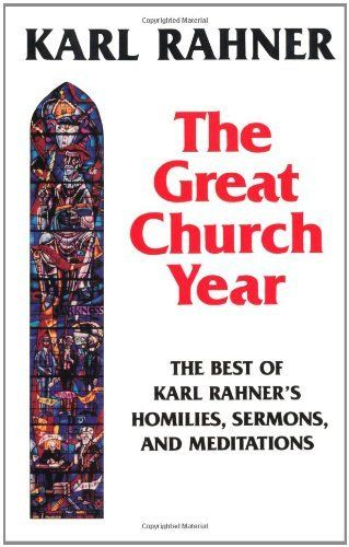 The Great Church Year: The Best of Karl Rahner's Homilies, Sermons, and Meditations by Karl Rahner. $29.95. Publisher: The Crossroad Publishing Company (May 1, 1994). Publication: May 1, 1994. Author: Karl Rahner