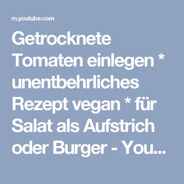 Getrocknete Tomaten einlegen * unentbehrliches Rezept vegan * für Salat als Aufstrich oder Burger - YouTube