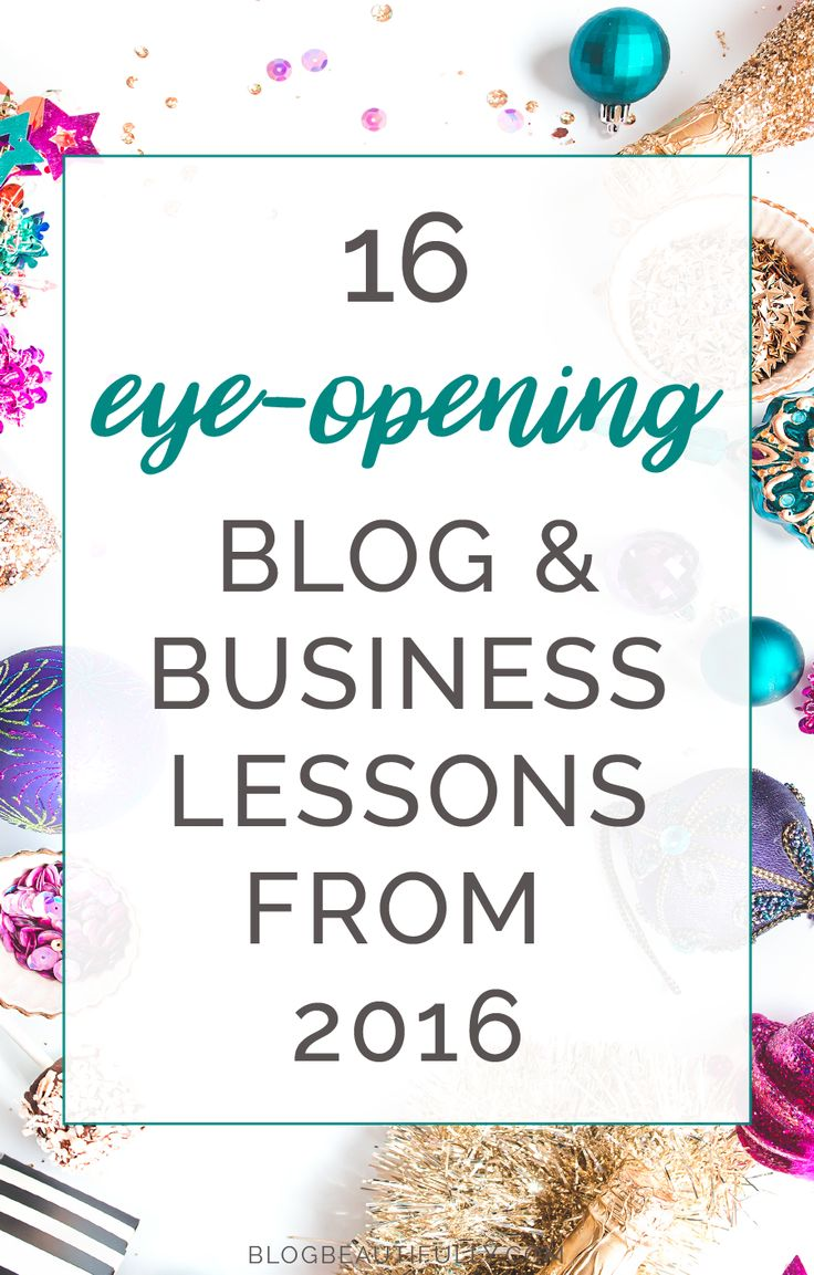 What a crazy year!! Click through to read my top 16 blog and business lessons from 2016...