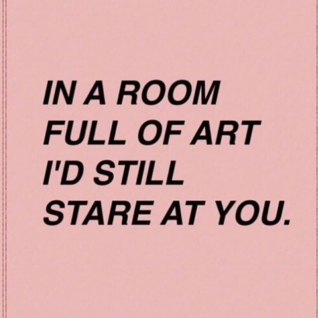 In a room full of anything I'd still stare at you♡
