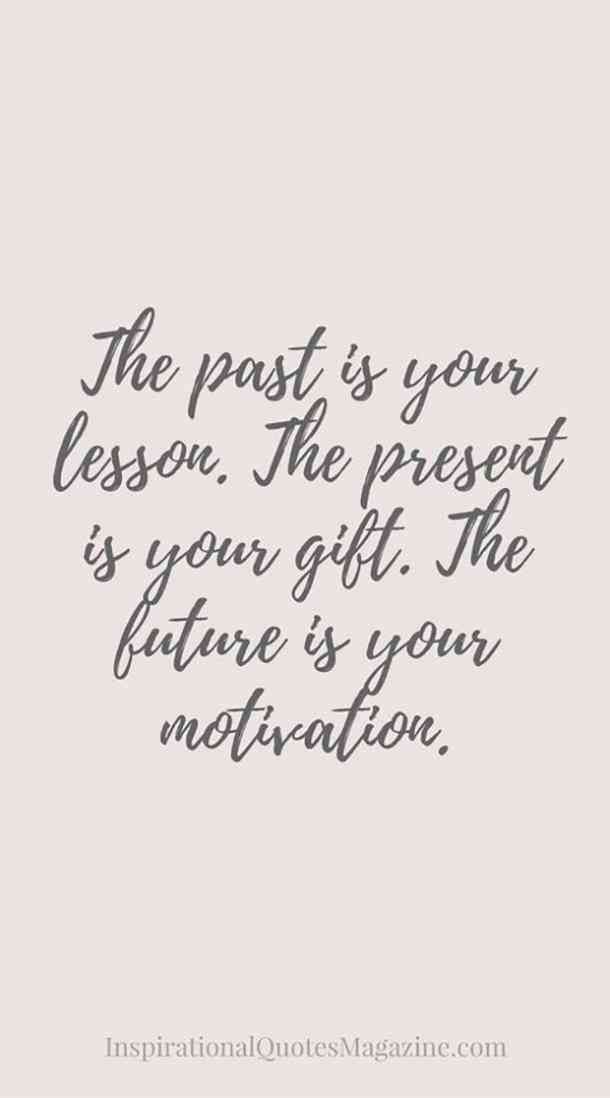 """""""The past is your lesson. The present is your gift. The"""