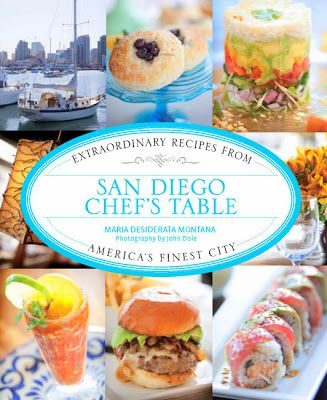 """SanDiegoVille.com: Cook Like San Diego's Best Chefs Using """"San Diego Chef's Table: Extraordinary Recipes From America's Finest City""""   A New..."""