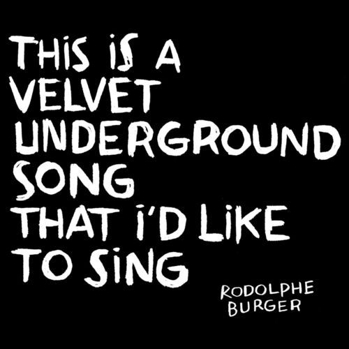Rodolphe Burger - This Is A Velvet Underground Song That I'd Like To Sing  Bonsai Music CD 15047 - Sortie le 6 juillet 2012  Note: 5/10
