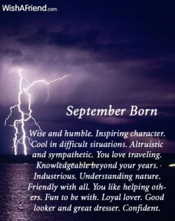Born in September... although I think I was short changed with those last few qualities... trust me, I know...