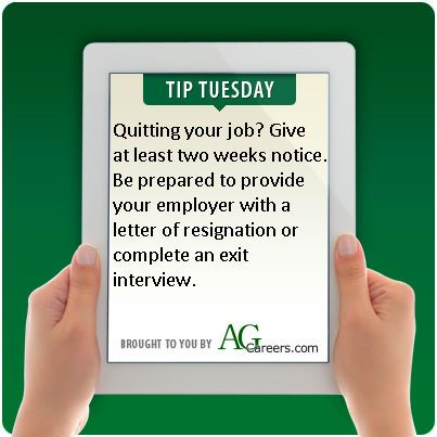Quitting your job? Give at least two weeks notice. Be prepared to provide your employer with a letter of resignation or complete an exit interview. #TipTuesday