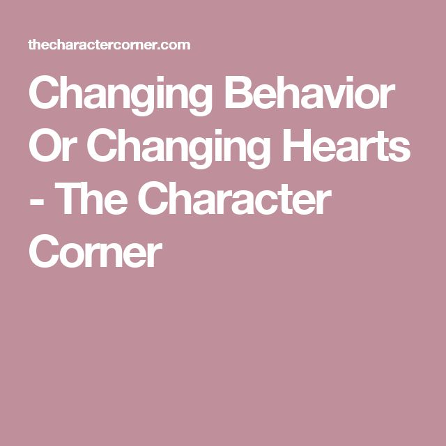 Changing Behavior Or Changing Hearts - The Character Corner
