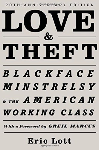 Love & Theft: Blackface Minstrelsy and the American Worki...