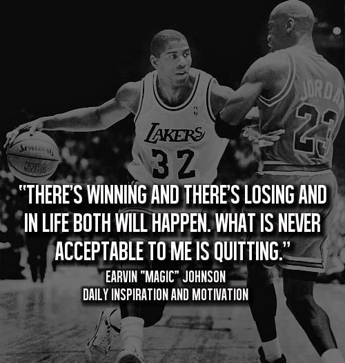 there's winning & losing and in life both will happen. what's never acceptable to me is quitting - magic johnson