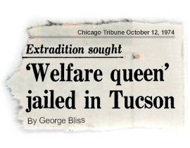 The Welfare Queen - was Actually a Caucasian sociopathic con artist! In the 1970s, Ronald Reagan villainized a Chicago woman for bilking the government. Her other sins—including possible kidnappings and murders—were far worse.