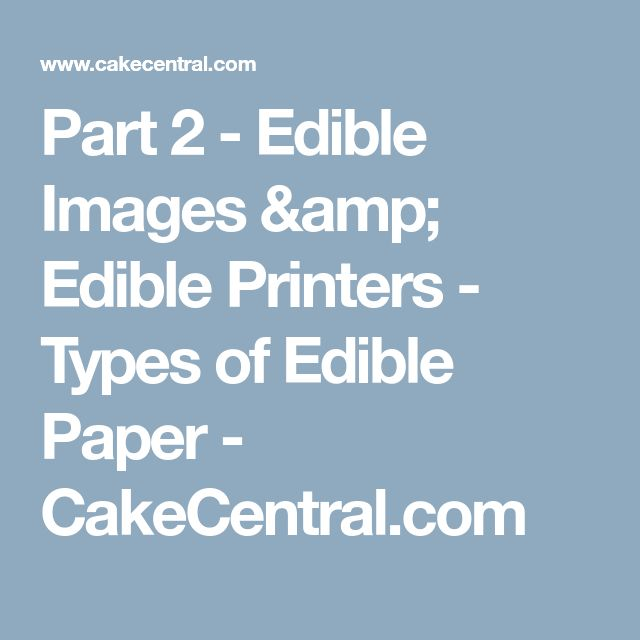 Part 2 - Edible Images &  Edible Printers  - Types of Edible Paper - CakeCentral.com