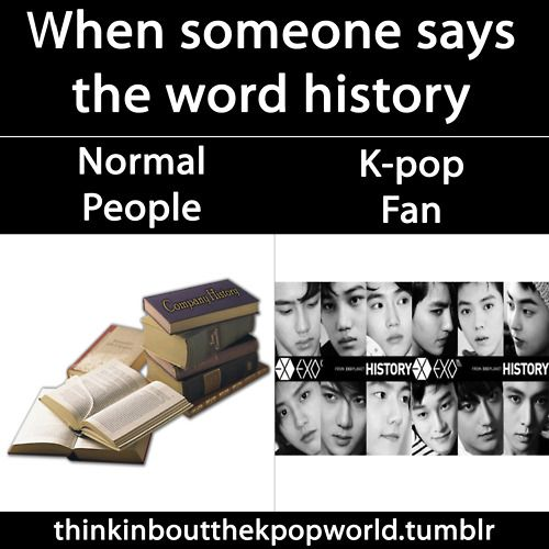 exo-k and m <3 *Actually, my first thought is on the band HISTORY (you know, Dreamer, 난 너한테 뭐야, etc.), but this works, too