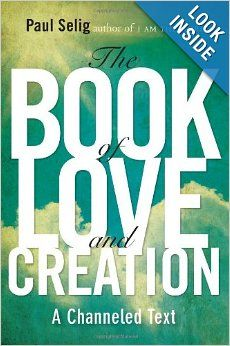 The Book of Love and Creation: A Channeled Text: Paul Selig: 9780399160905: Amazon.com: Books