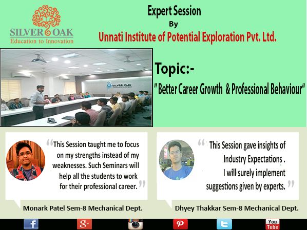 "Silver Oak College Of Engineering & Technology (SOCET) invited Mr. Bakul Parikh and Mr. Hareesh Nair from ""Unnati Institute of Potential Exploration Pvt. Ltd."" for an interactive session on ""Better Career Growth & Professional  Behaviour"" with final year students from all the branches on 23/05/2015, Saturday at  SOCET campus. Here are some student testimonials. Have a Look... ‪#‎career‬ ‪#‎campusplacements‬ ‪#‎growth‬ ‪‬ ‪#‎success‬ ‪#‎ahmedabad‬ ‪#‎innovation‬ ‪#‎education‬"