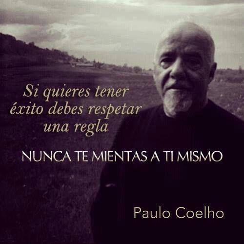 NUNCA TE MIENTAS A TI MISMO Paulo Coelho #frases #citas