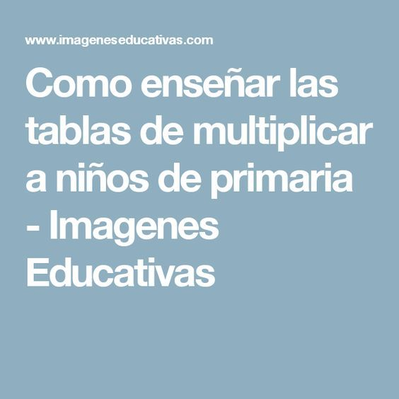 Como enseñar las tablas de multiplicar a niños de primaria - Imagenes Educativas
