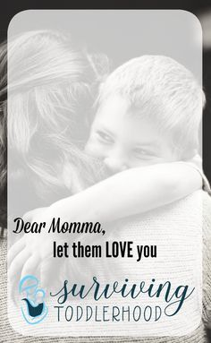 Dear Momma, Let them love you. Don't push them aside because you are tired, sweaty, in Church, or in the store. Give your littles the oppurtunity to bless you with their love.