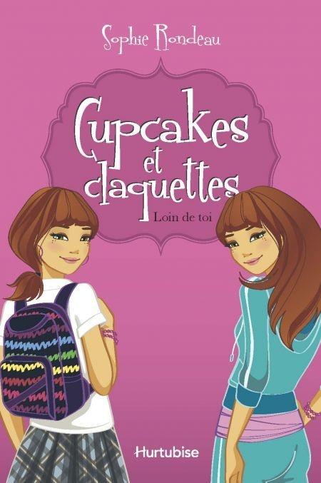 Cupcakes et claquettes (tome 1) : Loin de toi - Sophie Rondeau