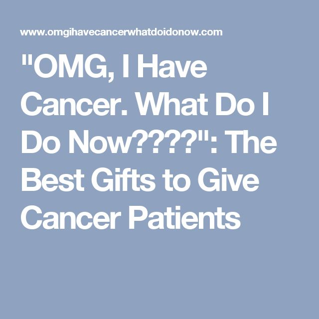 """OMG, I Have Cancer. What Do I Do Now????"": The Best Gifts to Give Cancer Patients"