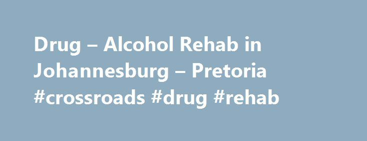 Drug – Alcohol Rehab in Johannesburg – Pretoria #crossroads #drug #rehab http://pharmacy.nef2.com/drug-alcohol-rehab-in-johannesburg-pretoria-crossroads-drug-rehab/  The encouragement, love and support from the team at Crossroads allowed me to eventually see that I was worth something – that my life could be turned around and that I could accomplish the things that had long been a forgotten dream. – Oliver VG 16 January, 2017…