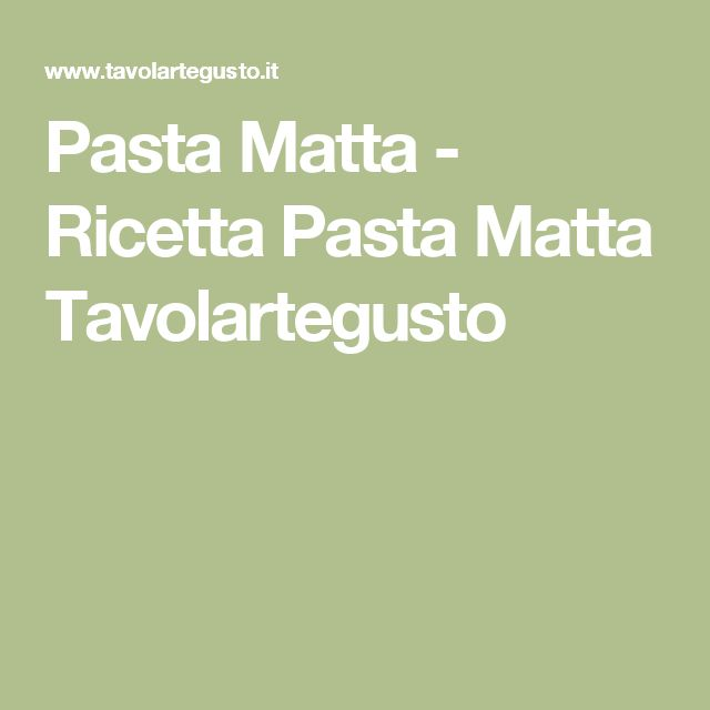 Pasta Matta - Ricetta Pasta Matta Tavolartegusto