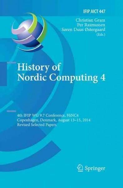 History of Nordic Computing 4: 4th Ifip Wg 9.7 Conference, Hinc 4, Copenhagen, Denmark, August 13-15, 2014, Revis...