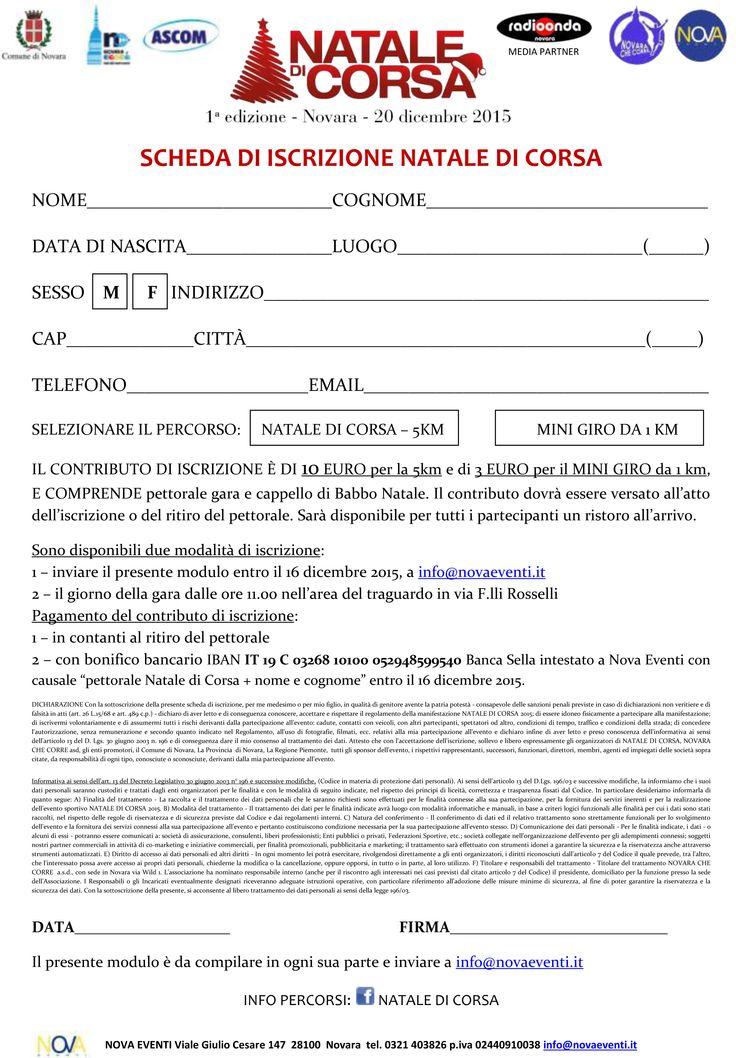 """Sono disponibili due modalità di iscrizione: 1 – inviare il presente modulo entro il 16 dicembre 2015, a info@novaeventi.it  2 – il giorno della gara dalle ore 11.00 nell'area del traguardo in via F.lli Rosselli Pagamento del contributo di iscrizione: 1 – in contanti al ritiro del pettorale 2 – con bonifico bancario IBAN IT 19 C 03268 10100 052948599540 Banca Sella intestato a Nova Eventi con causale """"pettorale Natale di Corsa + nome e cognome"""" entro il 16 dicembre 2015."""